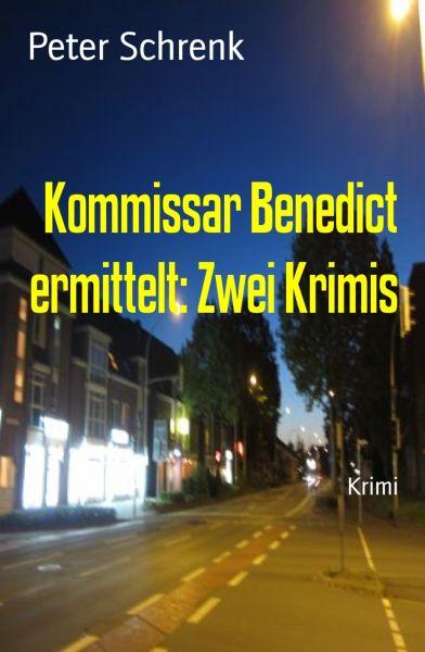 Kommissar Benedict ermittelt: Zwei Krimis