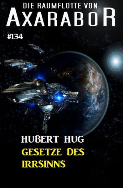 Gesetze des Irrsinns: Die Raumflotte von Axarabor - Band 134