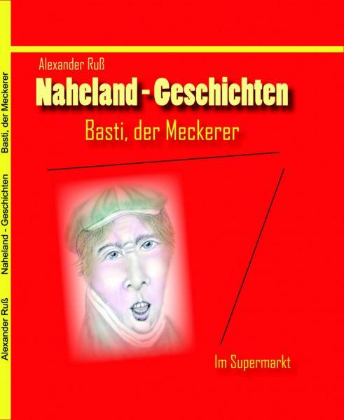 Naheland-Geschichten - Basti der Meckerer - Im Supermarkt