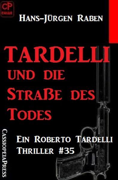 Tardelli und die Straße des Todes: Ein Roberto Tardelli Thriller #35