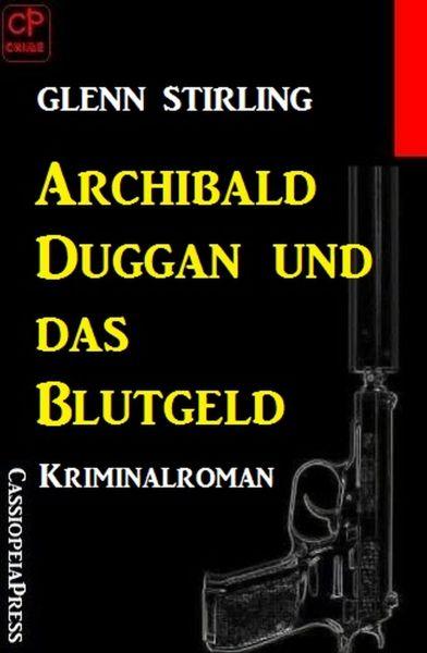 Archibald Duggan und das Blutgeld: Kriminalroman