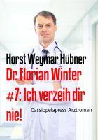 Dr. Florian Winter #7: Ich verzeih dir nie!