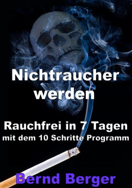 Nichtraucher werden - Rauchfrei in 7 Tagen mit dem 10 Schritte Programm