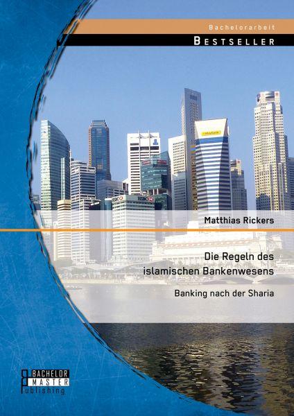 Die Regeln des islamischen Bankenwesens: Banking nach der Sharia