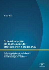 Szenarioanalyse als Instrument der strategischen Vorausschau: Emissionsminderung im Fuhrpark eines m