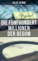 Die fünfhundert Millionen der Begum (Komplette Ausgabe)