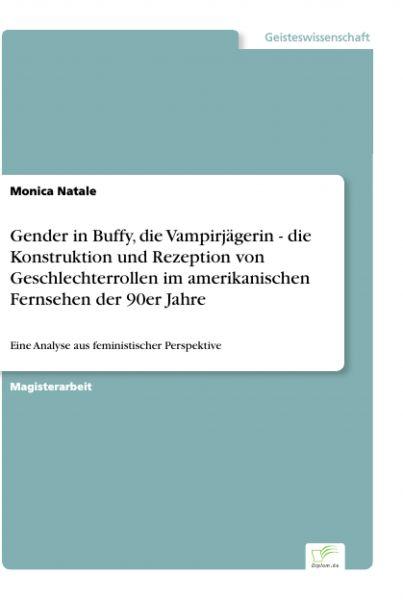 Gender in Buffy, die Vampirjägerin - die Konstruktion und Rezeption von Geschlechterrollen im amerik