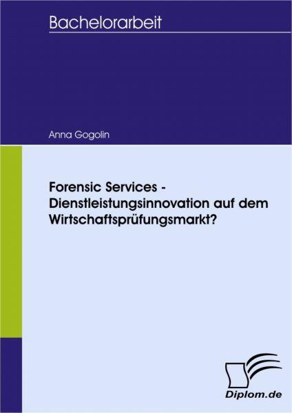 Forensic Services - Dienstleistungsinnovation auf dem Wirtschaftsprüfungsmarkt?