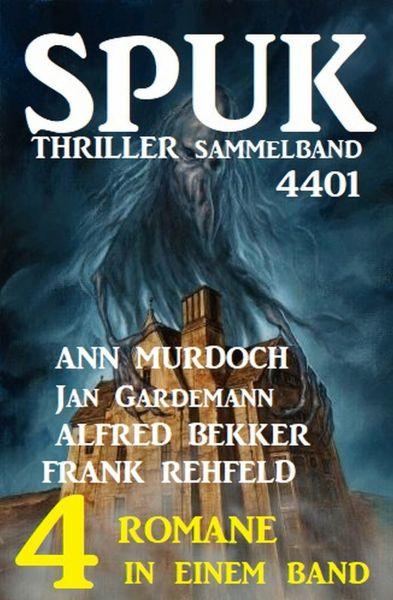 Spuk Thriller Sammelband 4401 - 4 Romane in einem Band