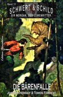 Die Bärenfalle - Schwert und Schild – Sir Morgan, der Löwenritter Band 12