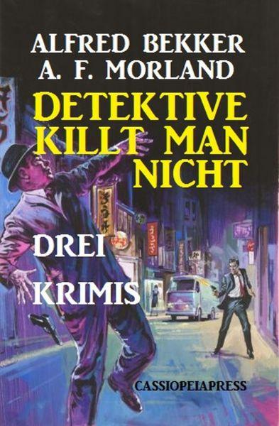 Detektive killt man nicht: Drei Krimis