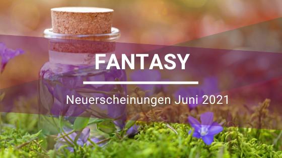 Fantasy-Neuerscheinungen-Juni-2021