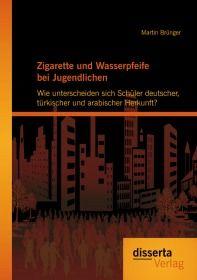 Zigarette und Wasserpfeife bei Jugendlichen: Wie unterscheiden sich Schüler deutscher, türkischer un