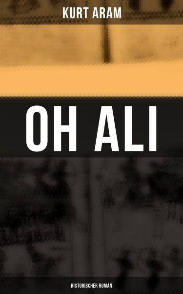 Oh Ali: Historischer Roman