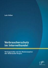 Verbraucherschutz im Internethandel: Vetragsrechte und die Neukonzeption des Verbraucher-Acquis