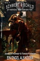 Schwert und Schild – Sir Morgan, der Löwenritter Band 18: Ein Engel als Köder