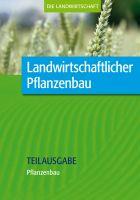 Landwirtschaftlicher Pflanzenbau: Pflanzenbau (Teilausgabe)