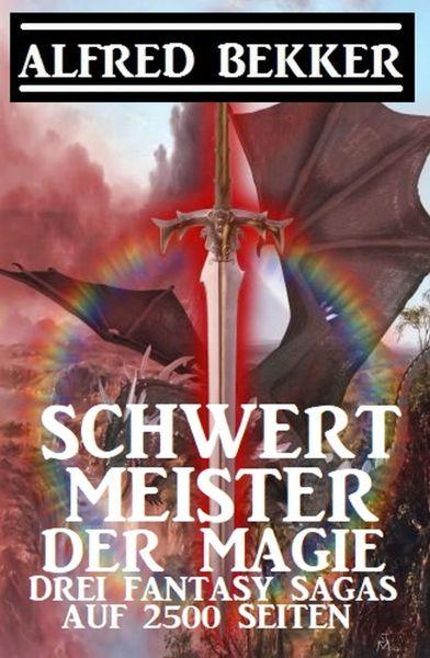 Schwertmeister der Magie: Drei Fantasy Sagas auf 2500 Seiten