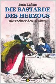 DIE BASTARDE DES HERZOGS, Bd. 07: Die Tochter des Henkers