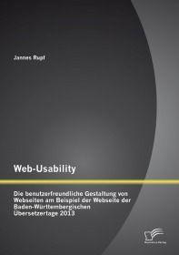 Web-Usability: Die benutzerfreundliche Gestaltung von Webseiten am Beispiel der Webseite der Baden-W