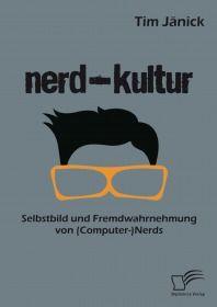 Nerd-Kultur: Selbstbild und Fremdwahrnehmung von (Computer-)Nerds
