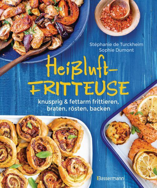 Heißluftfritteuse - knusprig & fettarm frittieren, braten, rösten, backen - neue Rezepte für den Air