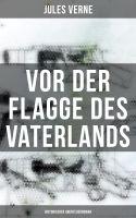 Vor der Flagge des Vaterlands: Historischer Abenteuerroman