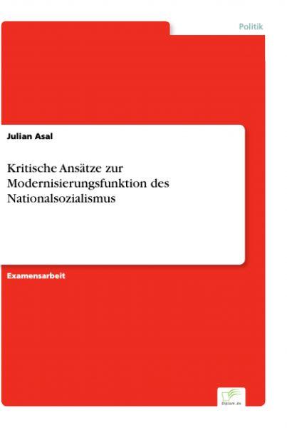 Kritische Ansätze zur Modernisierungsfunktion des Nationalsozialismus