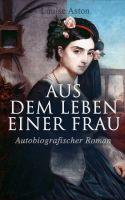 Aus dem Leben einer Frau (Autobiografischer Roman)
