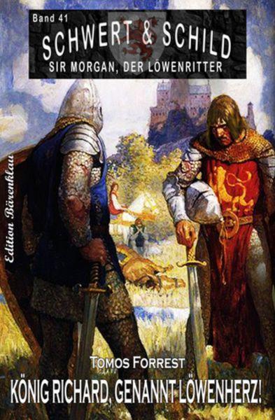 Schwert und Schild – Sir Morgan, der Löwenritter Band 41: König Richard, genannt Löwenherz!