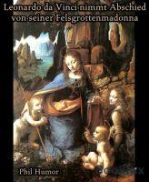 Leonardo da Vinci nimmt Abschied von seiner Felsgrottenmadonna