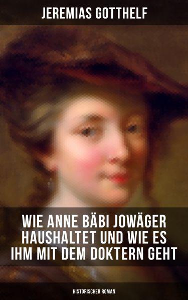 Wie Anne Bäbi Jowäger haushaltet und wie es ihm mit dem Doktern geht (Historischer Roman)