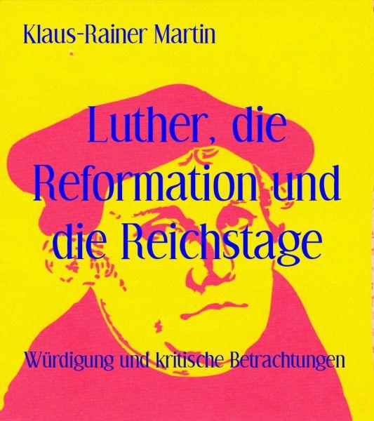 Luther, die Reformation und die Reichstage