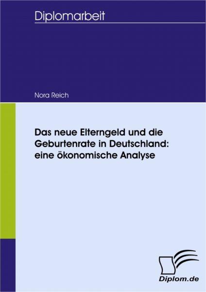 Das neue Elterngeld und die Geburtenrate in Deutschland: eine ökonomische Analyse