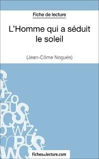 L'Homme qui a séduit le soleil de Jean-Côme Noguès (Fiche de lecture)