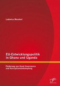 EU-Entwicklungspolitik in Ghana und Uganda: Förderung von Good Governance und Korruptionsbekämpfung