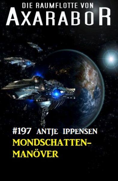 Mondschatten-Manöver: Die Raumflotte von Axarabor - Band 197