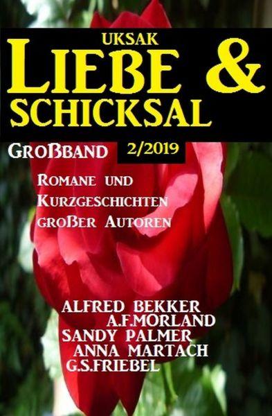 Uksak Liebe & Schicksal Großband 2/2019 - Romane und Kurzgschichten großer Autoren
