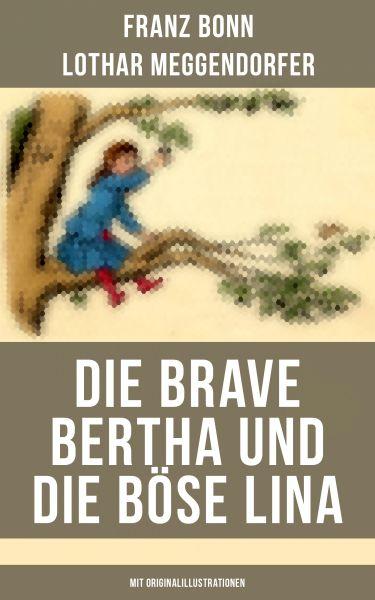 Die brave Bertha und die böse Lina (Mit Originalillustrationen)