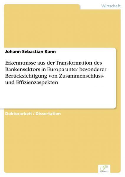 Erkenntnisse aus der Transformation des Bankensektors in Europa unter besonderer Berücksichtigung vo