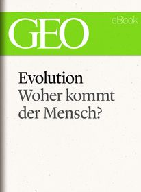 Evolution: Woher kommt der Mensch? (GEO eBook Single)