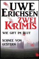 Zwei Uwe Erichsen Krimis: Wie Gift im Blut/ Schnee von gestern