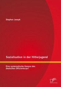 Sozialisation in der Hitlerjugend: Eine systematische Genese des deutschen Offizierkorps?