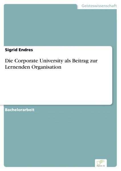 Die Corporate University als Beitrag zur Lernenden Organisation