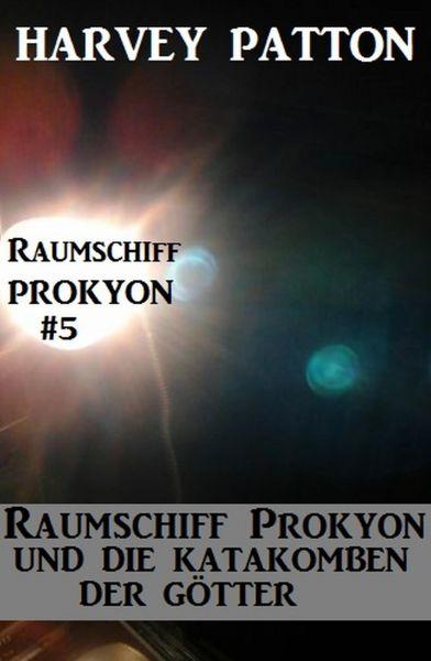 Raumschiff Prokyon und die Katakomben der Götter: Raumschiff Prokyon #5