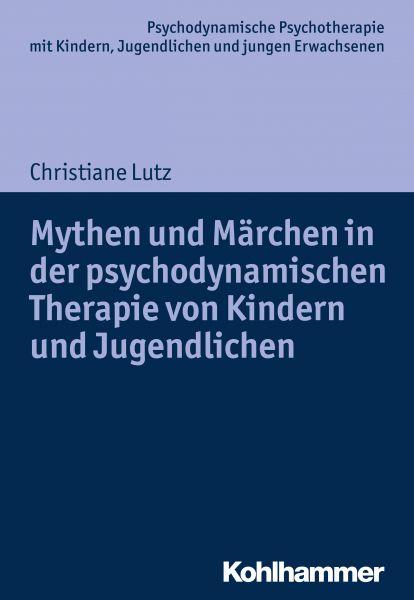 Mythen und Märchen in der psychodynamischen Therapie von Kindern und Jugendlichen