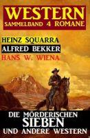 Sammelband 4 Western: Die mörderischen Sieben und andere Western