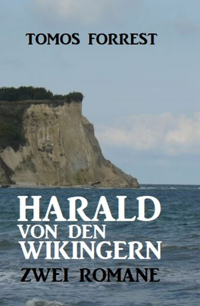 Harald von den Wikingern: Zwei Romane