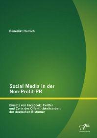 Social Media in der Non-Profit-PR: Einsatz von Facebook, Twitter und Co in der Öffentlichkeitsarbeit