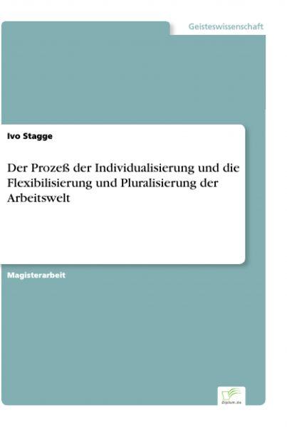Der Prozeß der Individualisierung und die Flexibilisierung und Pluralisierung der Arbeitswelt